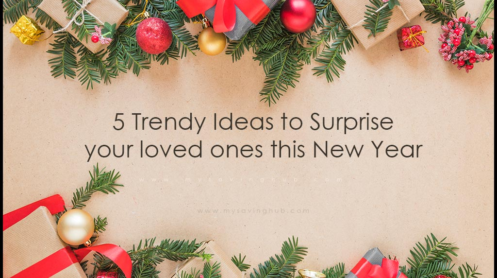 5 Trendy Ideas to Surprise your loved ones this New Year
