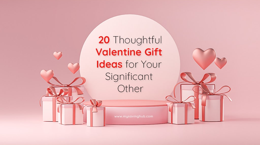 20 Thoughtful Valentines Day Gift Ideas for Your Significant Other