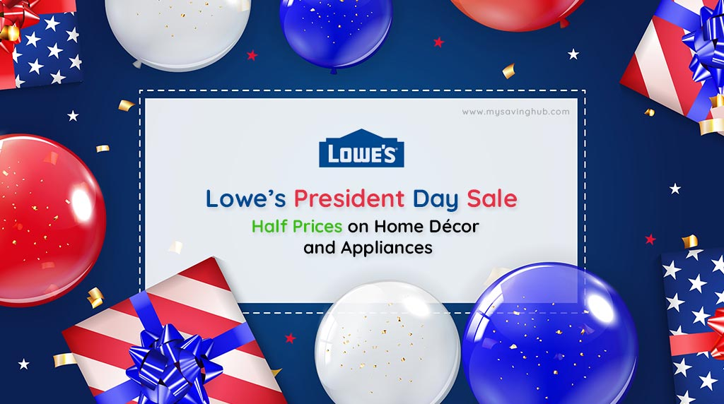 Lowe's President Day Sale – Half Prices on Home Décor and Appliances
