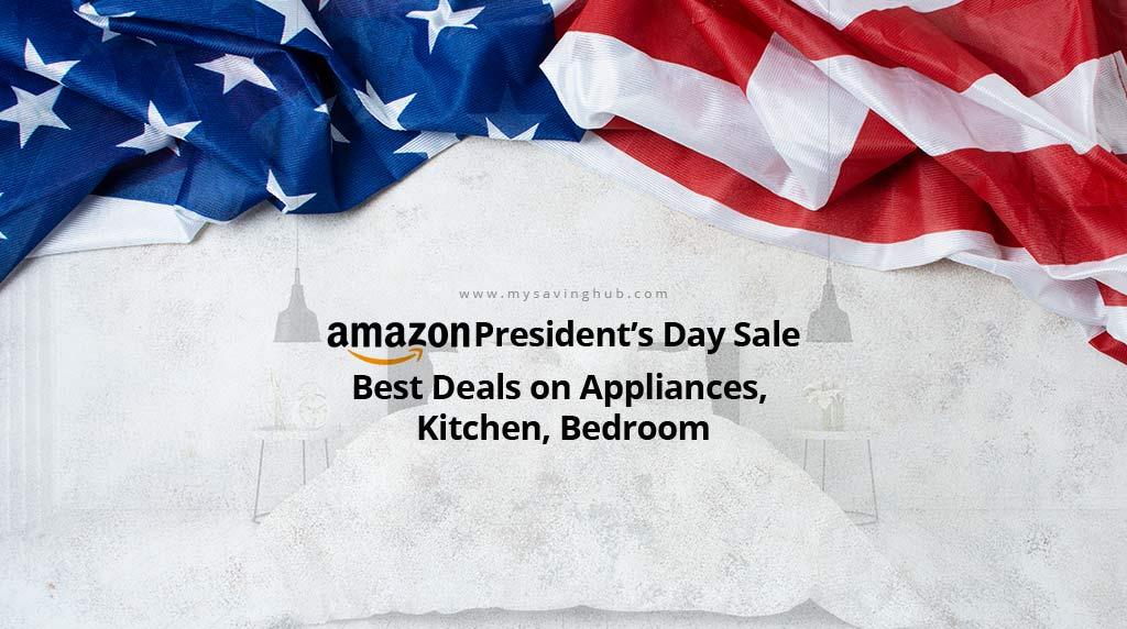 Amazon President's Day Sale – Best Deals on Appliances, Kitchen, Bedroom