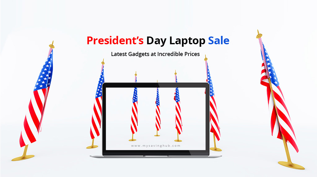 Presidents Day Laptop Sale Latest Gadgets at Incredible Prices