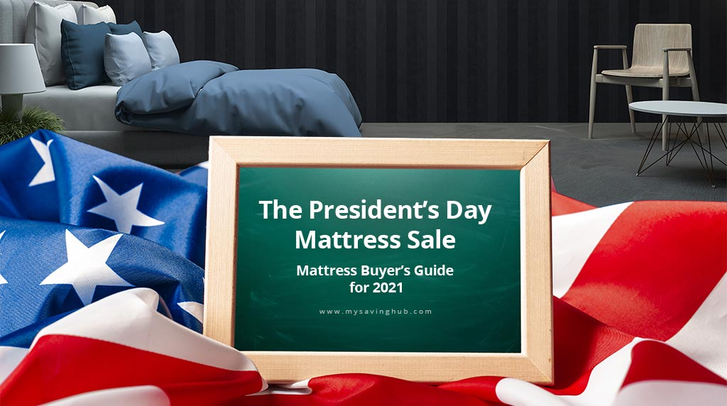 The President Day Mattress Sale – Mattress Buyer's Guide for 2021