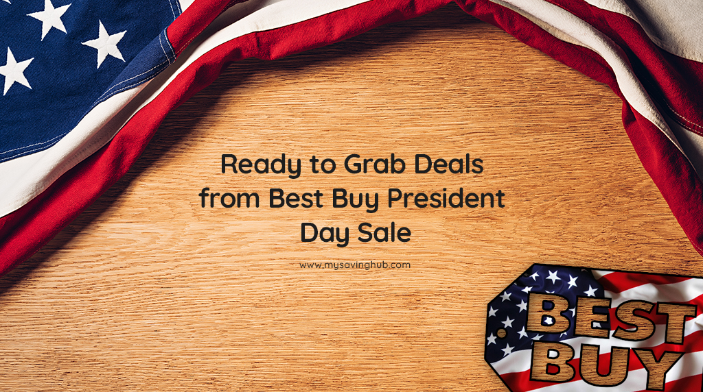 Ready to Grab Deals from Best Buy President Day Sale