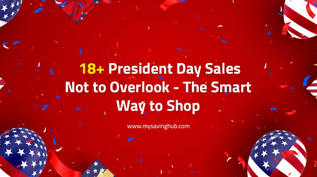 18+ President Day Sales Not to Overlook - The Smart Way to Shop