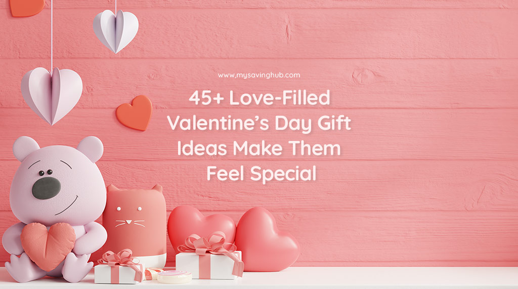 45+ Love-Filled Valentine's Day Gift Ideas – Make Them Feel Special