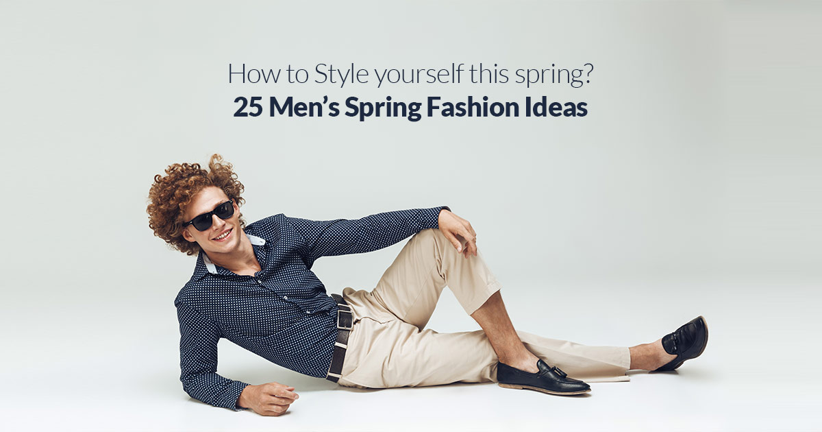 How to Style yourself this spring? 25 Mens Spring Fashion Ideas