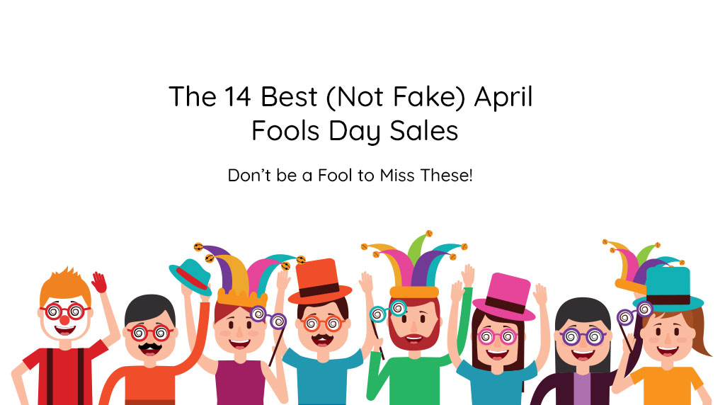 The 14 Best (Not Fake) April Fools Day Sales - Don't be a Fool to Miss These!