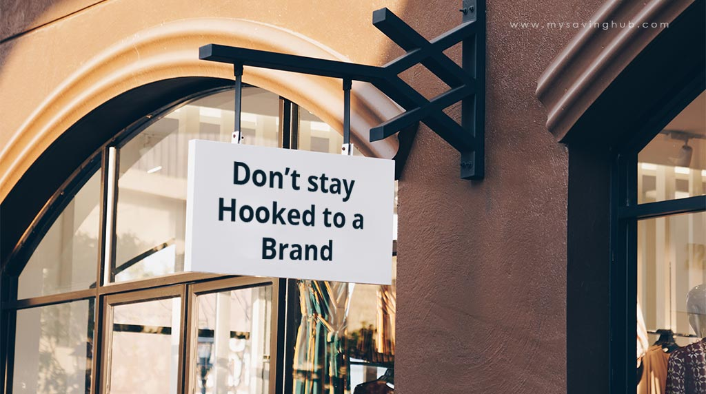 don't stay hooked to a brand