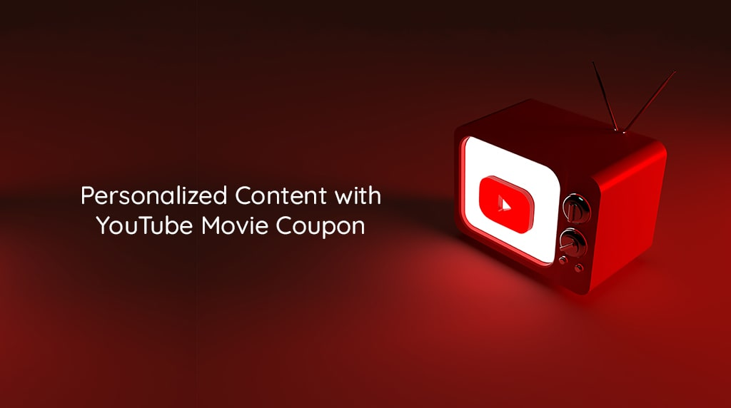 youtube movie coupon personalized content